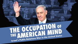 The Occupation of the American Mind - Israel's Public Relations War in the United States